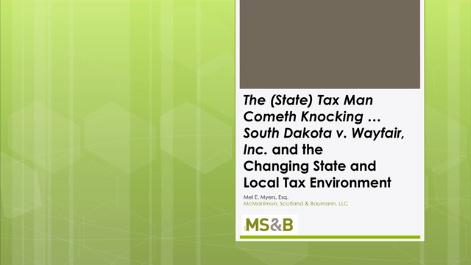 The State Tax Man Cometh Knocking: South Dakota v. Wayfair, Inc. & the Rapidly Evolving State & Local Tax Environment Thumbnail